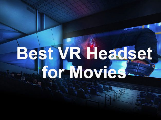 Best VR Headset for watching movies