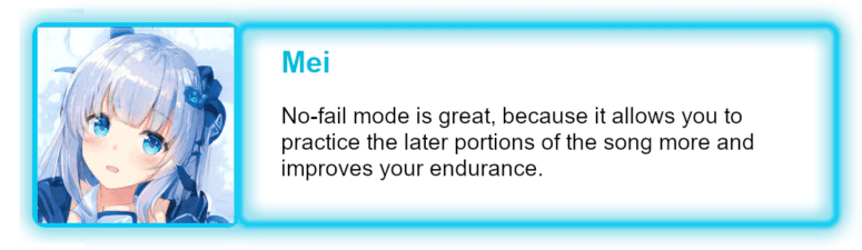 No-fail mode is great, because it allows you to practice the later portions of the song more and improves your endurance.